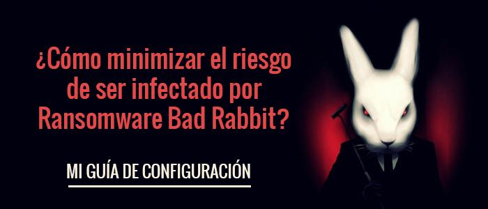 Revisa aqui tu guia de configuracion para evitar ser victima de Ransomware Bad Rabbit