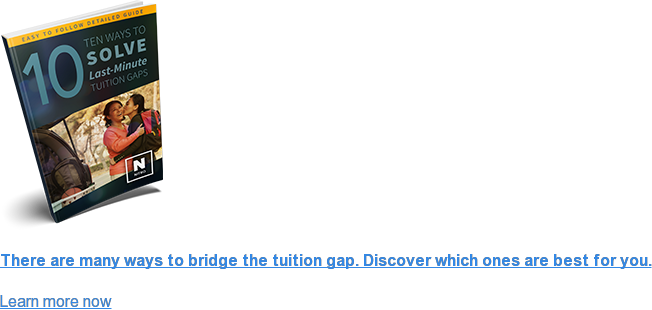 There are many ways to bridge the tuition gap.&nbsp;Discover which ones are best  for you. Learn more now <>