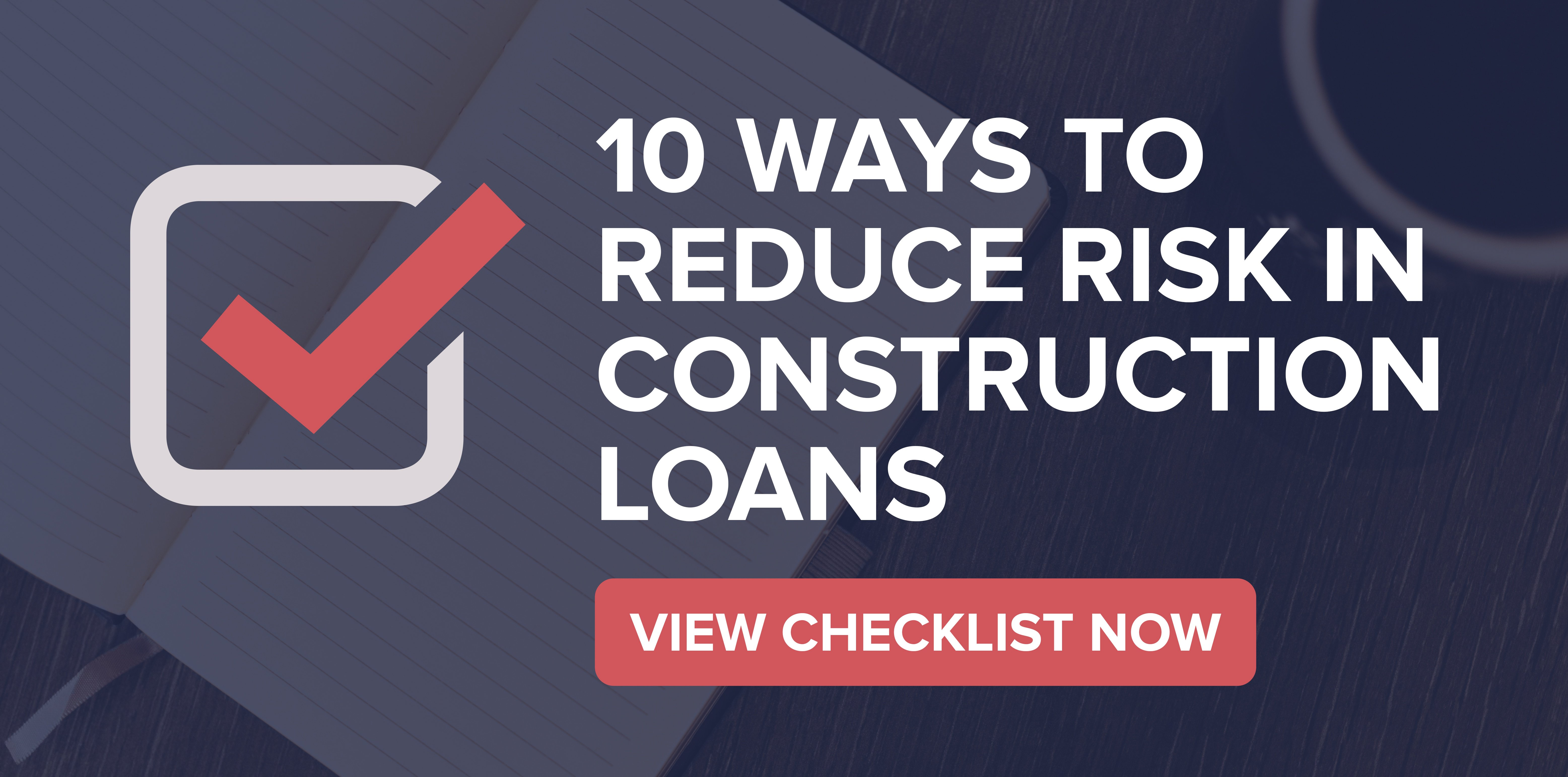 10 ways to reduce construction lending risk button