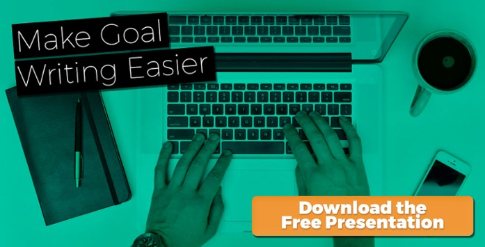 Make Goal Writing Easier - Download the Free Presentation