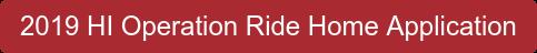 2019 HI Operation Ride Home Application