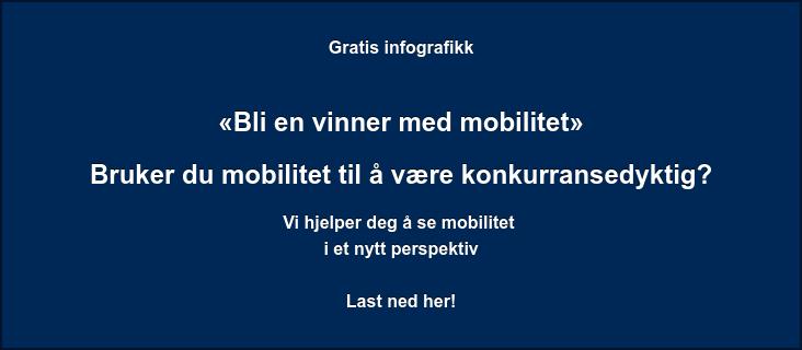 Gratis infografikk   «Bli en vinner med mobilitet»  Bruker du mobilitet til å være konkurransedyktig? Vi hjelper deg å se mobilitet i et nytt perspektiv  Last ned her!