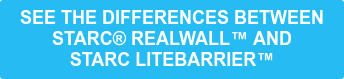 See the Differences Between   STARC RealWall and   STARC LiteBarrier