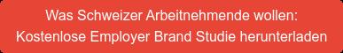 Was Schweizer Arbeitnehmende wollen: Kostenlose Employer Brand Studie herunterladen