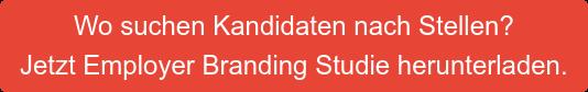 Wo suchen Kandidaten nach Stellen?  Jetzt Employer Branding Studie herunterladen.