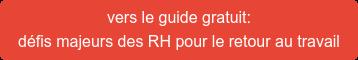 vers le guide gratuit: défis majeurs des RH pour le retour au travail
