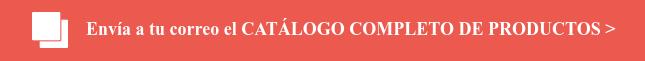 Envía a tu correo el CATÁLOGO COMPLETO DE PRODUCTOS >