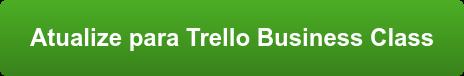Atualize para Trello Business Class