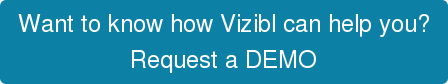 Want to know how Vizibl can help you? Request a DEMO