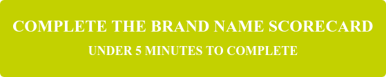COMPLETE THE BRAND NAME SCORECARD UNDER 5 MINUTES TO COMPLETE