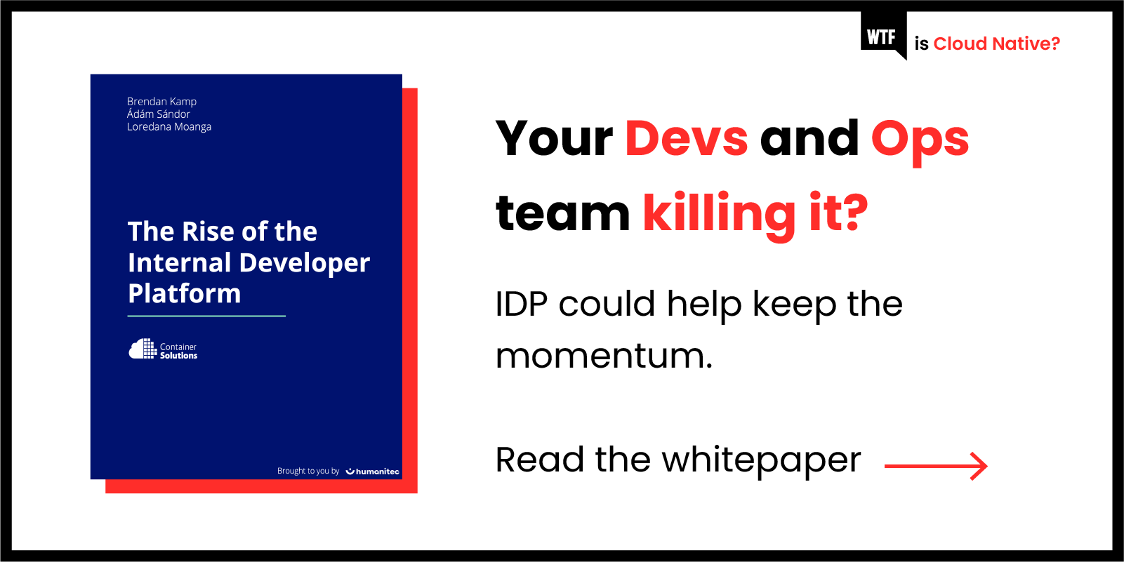 Your Devs and Ops team killing it? IDP could help keep the momentum. Read the whitepaper ->
