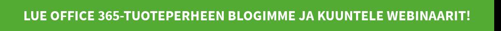 Lue Office 365-tuoteperheen blogimme ja kuuntele webinaarit!