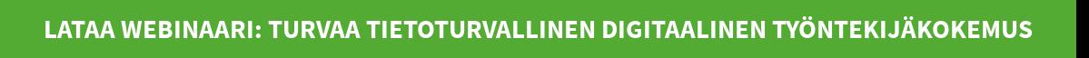 Lataa webinaari: TURVAA TIETOTURVALLINEN DIGITAALINEN TYÖNTEKIJÄKOKEMUS