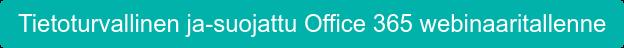 Tietoturvallinen ja-suojattu Office 365 webinaaritallenne