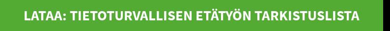 Lataa: Tietoturvallisen etätyön tarkistuslista