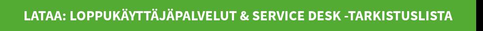 Lataa: Loppukäyttäjäpalvelut & Service Desk -tarkistuslista