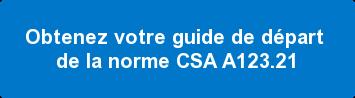 Obtenez votre guide de départ  de la norme CSA A123.21