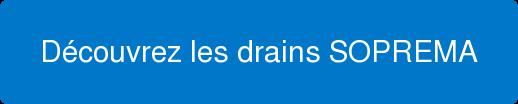 Découvrez les drains SOPREMA