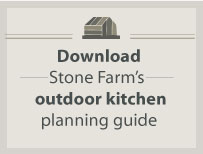 Download Stone Farm's Outdoor Kitchen Planning Guide