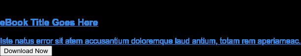eBook Title Goes Here  Iste natus error sit atem accusantium doloremque laud antium, totam rem  aperiameac. Download Now