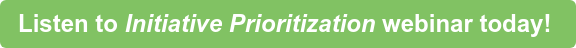 Listen to Initiative Prioritization webinar today!