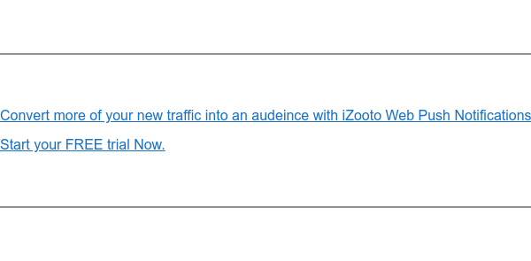 Convert more of your website traffic into sales with iZooto Web Push  Notifications  Start your free trial Now.