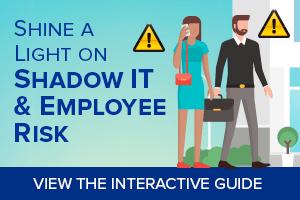 Shine a Light on Shadow IT & Employee Risk