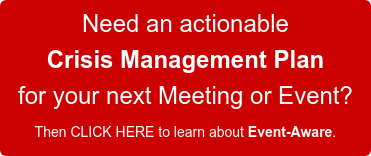 Need a mobile, actionable Emergency Response Plan for your next Meeting or Event? Then CLICK HERE to learn about Event-Aware.