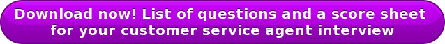 Download now!List ofquestions and a score sheet  for your customer service agent interview