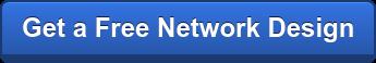 Get a Free Network Design