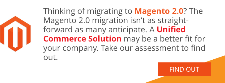 """Thinking of migrating to Magento 2.0? The Magento 2.0 migration isn't as straight-forward as many anticipate. A Unified Commerce Solution may be a better fit for your company. Take our assessment to find out. Find out >>""""/></a></span><script charset="""