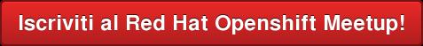 Iscriviti al Red Hat Openshift Meetup!