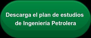Descargael plan de estudios  de Ingeniería Petrolera