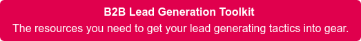 B2B Lead Generation Toolkit  The resources you need to get your lead generating tactics into gear.