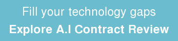 Fill your technology gaps  Explore A.I Contract Review
