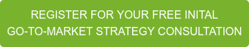 REGISTER FOR YOUR FREE INITAL GO-TO-MARKET STRATEGY CONSULTATION