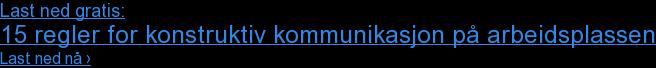 Last ned gratis: 15 regler for konstruktiv kommunikasjon på arbeidsplassen Last ned nå›