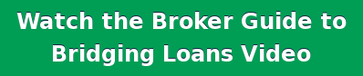 Watch the Broker Guide to   Bridging Loans Video