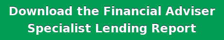 Download the Financial Adviser   Specialist Lending Report