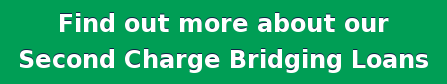 Find out more about our   Second Charge Bridging Loans