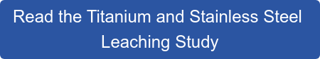 Read the Titanium and Stainless Steel Leaching Study
