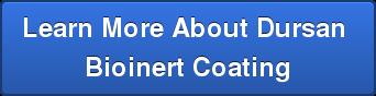 Learn More About Dursan  Bioinert Coating