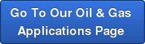 Go To Our Oil & Gas  Applications Page