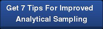 Get 7 Tips For Improved  Analytical Sampling