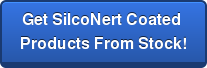 Get SilcoNert Coated  Products From Stock!