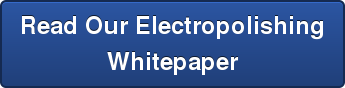 Read Our Electropolishing Whitepaper