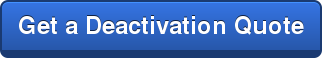 Get a Deactivation Quote