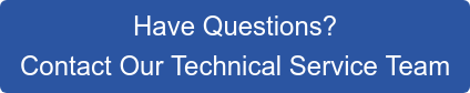 Have Questions? Contact Our Technical Service Team