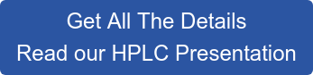 Get All The Details Read our HPLC Presentation