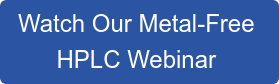 Watch Our Metal-Free  HPLC Webinar